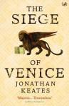 The Siege Of Venice - Jonathan Keates