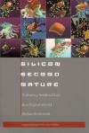 Silicon Second Nature: Culturing Artificial Life in a Digital World, Updated With a New Preface - Stefan Helmreich