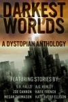 Darkest Worlds: A Dystopian Anthology - Katie French, S.K. Falls, Zoe Cannon, A.G. Henley, Kate Avery Ellison, Megan Thomason