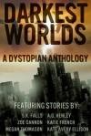 Darkest Worlds: A Dystopian Anthology - Katie French, S.K. Falls, Zoe Cannon, A.G. Henley, Kate Avery Ellison, Megan Thomason