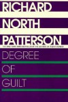 Degree of Guilt (Christopher Paget Series #2) - Richard North Patterson