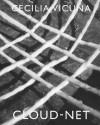 Cecilia Vicuna: Cloud-Net - Cecilia Vicuna, David Levi Strauss, Laura Hoptman