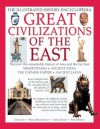 Great Civilizations Of The East: Discover The Remarkable History Of Asia And The Far East: Mesopotamia, Ancient India, The Chinese Empire, Ancient Japan (Illustrated History Encyclopedia) - Daud Ali, Fiona MacDonald, Lorna Oakes