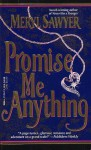 Promise Me Anything - Meryl Sawyer