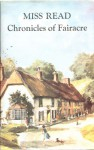 Chronicles of Fairacre: Village School / Village Diary / Storm in the Village (The Fairacre Omnibus) - Miss Read