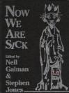 Now We Are Sick - Jo Fletcher, John M. Ford, Stephen Gallagher, Neil Gaiman