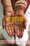 My Sisters Made of Light - Jacqueline St. Joan