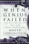 When Genius Failed: The Rise and Fall of Long-Term Capital Management - Roger Lowenstein