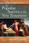 Popular Survey of the New Testament, A - Norman L. Geisler