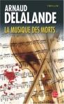 La Musique Des Morts - Arnaud Delalande
