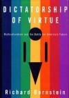 Dictatorship of Virtue: Multiculturalism & the Battle for America's Future - Richard Bernstein