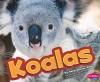 Koalas (Pebble Plus: Australian Animals) - Sara Kras
