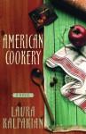 American Cookery: A Novel - Laura Kalpakian