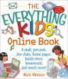 The Everything Kids Online Book: E-Mail, Pen Pals, Live Chats, Home Pages, Family Trees, Homework, and Much More! (Everything Kids Series) - Rich Mintzer