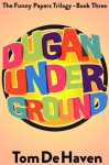 Dugan Under Ground (The Funny Papers Trilogy - Book Three) - Tom De Haven