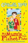 My Mum's From Planet Pluto - Gwyneth Rees