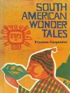 South American Wonder Tales - Frances Carpenter, Ralph Creasman