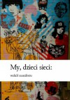 My, dzieci sieci: wokół manifestu - Piotr Czerski, Sylwia Chutnik, Tamara Bołdak-Janowska, Mirosław Filiciak, Urszula Pawlicka, Roman Bromboszcz