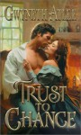 Trust To Chance - Gwyneth Atlee