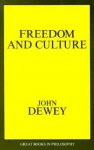 Freedom and Culture (Great Books in Philosophy) - John Dewey, Robert M. Baird, Stuart E. Rosenbaum