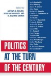 Politics at the Turn of the Century - Arthur M. Melzer, Richard M. Zinman, Jerry Weinberger, Todd Gitlin, Seyla Benhabib, Alan Wolfe, Alan Brinkley, James W. Ceaser, Harvey C. Mansfield Jr., Delba Winthrop, Michael Zuckert, Paul Pierson, Richard A. Epstein, Claus Offe, John Dunn, Charles H. Fairbanks Jr., At