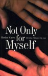 Not Only for Myself: Identity, Politics, and the Law - Martha Minow
