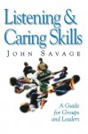 Listening & Caring Skills: A Guide for Groups and Leaders - John Savage