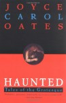 Haunted: Tales of the Grotesque - Joyce Carol Oates
