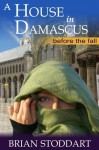 A House in Damascus - Before the Fall - Brian Stoddart