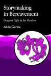 Storymaking in Bereavement: Dragons Fight in the Meadow - Alida Gersie