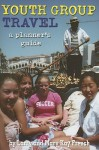 Youth Group Travel: A Planner's Guide - Larry French, Mary Kay French