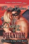 Desire of the Phantom [Ecstasy in the Old West] (Siren Publishing Classic) - Robin Gideon