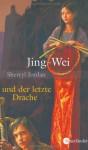 Jing-wei und der letzte Drache - Sherryl Jordan