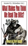What Makes You Think We Read the Bills? - H.L. Richardson, Mark Russell