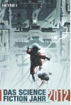 Das Science Fiction Jahr 2012 - Wolfgang Jeschke, Sebastian Pirling, Sascha Mamczak