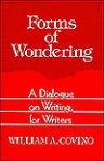 Forms of Wondering: A Dialogue on Writing, for Writers - William A. Covino