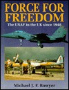 Force for Freedom: The USAF in the UK Since 1948 - Michael J.F. Bowyer