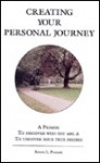 Creating your personal journey: A primer : to discover who you are and to uncover your true desires - Roger Paradis, Carol White