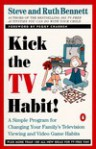 Kick the TV Habit: A Simple Program for Changing Your Family's Television Viewing and (more) - Steve Bennett, Ruth Bennett, Peggy Charren