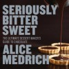 Seriously Bitter Sweet: The Ultimate Dessert Maker's Guide to Chocolate - Alice Medrich, Deborah Jones