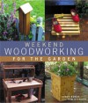 Weekend Woodworking For The Garden - Cindy Burda, Thomas Stender