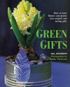 Green Gifts: How to Turn Flowers and Plants into Original and Lasting Gifts - Gill Dickinson, Debbie Patterson
