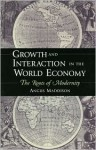 Growth and Interaction in the World Economy: The Roots of Modernity - Angus Maddison