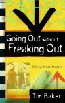 Going Out Without Freaking Out: Doing It Right from the First Hello - Tim Baker