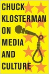 Chuck Klosterman on Media and Culture: A Collection of Previously Published Essays - Chuck Klosterman