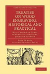 Treatise on Wood Engraving, Historical and Practical - John Jackson, William Andrew Chatto