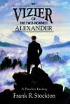 The Vizier of the Two-Horned Alexander - Frank R. Stockton, Paul Dennis Sporer