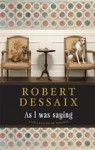 As I Was Saying - A collection of musings - Robert Dessaix