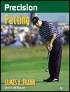 Precision Putting - James A. Frank