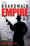 The Boardwalk Empire A-Z: A Totally Unofficial Guide to Accompany the Hit HBO Series - John Wallace